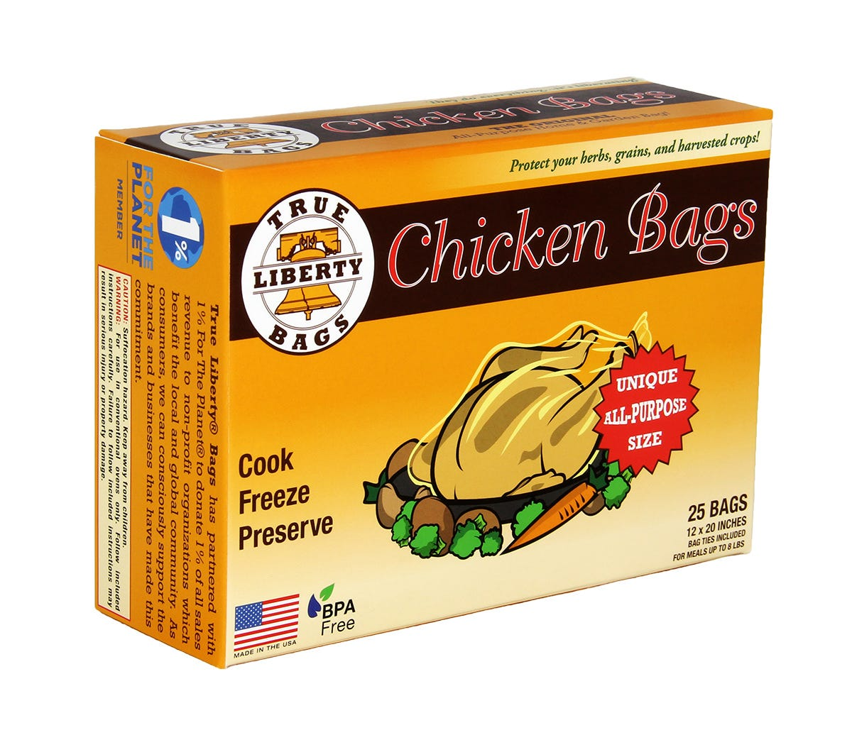 True Liberty Chicken Bags 12 in x 20 in (25/Pack) True Liberty® Bags are THE ORIGINAL All-Purpose Home & Garden bag. These bags are used by commercial organic farmers, food storage experts, and hobby growers to keep their foods fresh, healthy, and delicious. True Liberty® Bags are safe to use in your conventional oven, freezer, rice cooker, slow cooker, or stove top, as they are resistant to cold, heat, fat, grease, oil, and water. True Liberty® Bags have an excellent aroma barrier, which makes for a fantastically versatile, all-around home and garden bag.