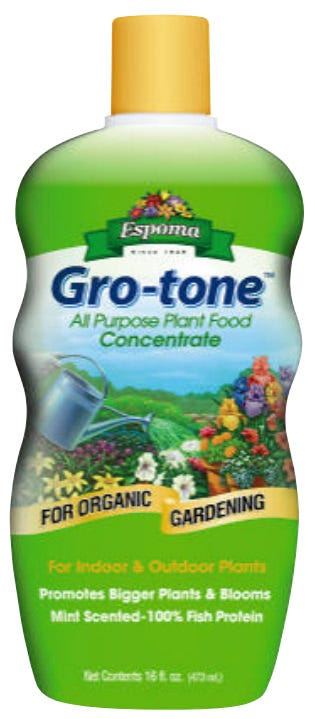 Espoma Organic Gro-Tone 16 OZ *DISCONTINUED* This item has been discontinued, Please try our selection of Organic Complete Nutrients for an alternative. Certified Organic Gro-tone® All Purpose Liquid Plant Food Concentrate • All purpose plant food • Concentrate • Derived solely from farm raised catfish that have been fed a strict diet of grains, minerals and vitamins • The proteins from fish are uniquely processed to preserve the nutrients and produce an all natural organic plant food that won't clog drip systems and sprayers • For indoor & outdoor plants • Promotes bigger plants & blooms • No fishy odor (mint scented ) • Will not burn leaves or roots For Use On: Espoma Gro-tone™ is no ordinary fish fertilizer. Unlike other products which rely on the 'catch of the day', Gro-tone™ is derived solely from farm-raised catfish that have been fed a strict diet of grains, minerals and vitamins. This controlled environment ensures consistency in every bottle.The proteins from these fish are uniquely processed to preserve the nutrients and produce an all natural organic plant food that won't clog drip systems and sprayers. A pleasant mint scent is added to avoid the unpleasant odor found in other fish based products. Directions: 1 oz equals 2 tbsp. or 2 capfuls • Shake well before using. • Feed every 3-4 weeks during the growing season. • For Indoor Plants, mix 1 oz. of Gro-tone™ per gallon of water. • For Outdoor Plants, mix 2-4 oz. of Gro-tone™ per gallon of water. • Spray foliage or water plants thoroughly with the mixture. • Use all of the diluted plant food – do not store. • Wash hands after use.