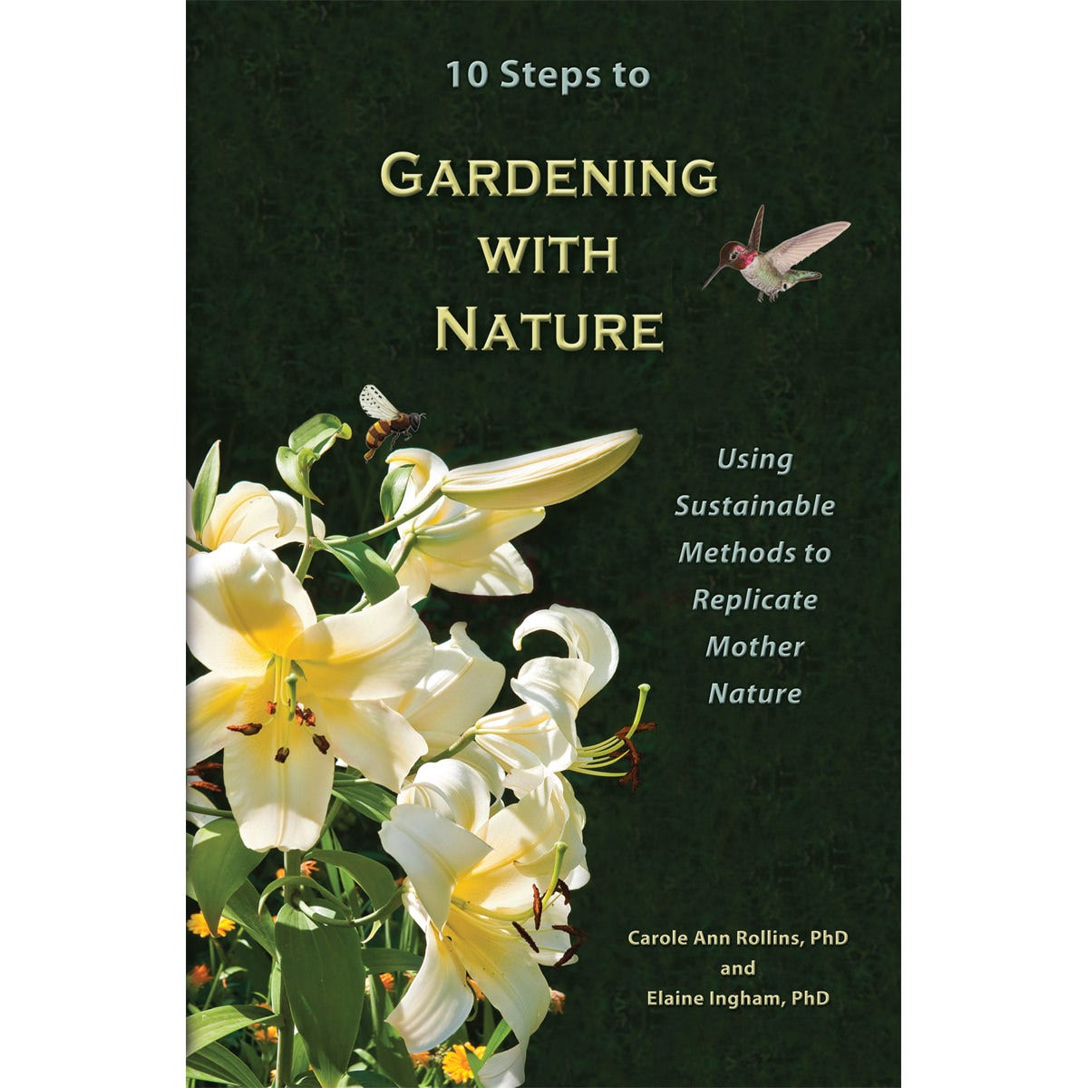 10 Steps to Gardening with Nature *DISCONTINUED* This item has been discontinued. We recommend checking out the other excellent books and videos offered by Growers House. 10 Steps to Gardening with Nature: Using Sustainable Methods to Replicate Mother Nature (ISBN: 0-979-75614-6) By Carole Ann Rollins, PhD, and Elaine Ingham, PhD • 100 page full color book• Question and answer format• Practical guidelines and steps to follow• Both authors hold PhDs• Gardening With Nature means more than just switching from chemical fertilizers to organic gardening• The  switch  involves implementing a whole new preventative approach to gardening• Descriptions of how to grow organically and sustainably• 174 Beautiful full color photos and illustrations• Engaging, informative, and inspiring